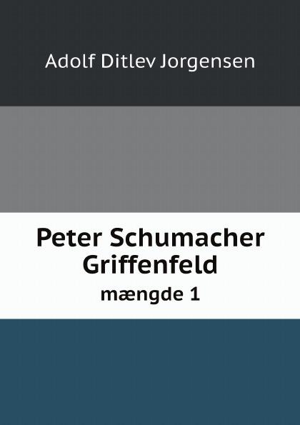 Adolf Ditlev Jorgensen Peter Schumacher Griffenfeld. mængde 1 adolf ditlev jorgensen historiske afhandlinger