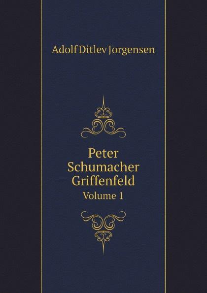 Adolf Ditlev Jorgensen Peter Schumacher Griffenfeld. Volume 1 adolf ditlev jorgensen historiske afhandlinger