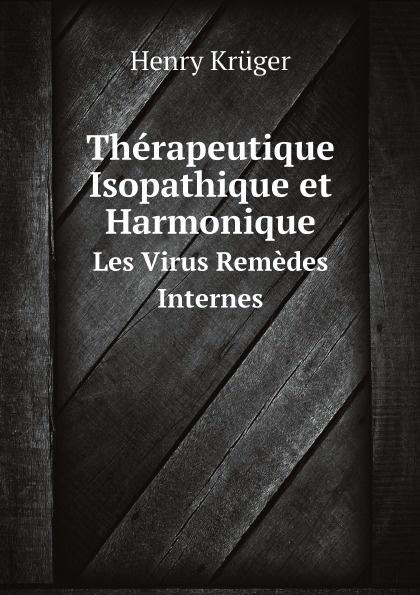 Henry Krüger Therapeutique Isopathique et Harmonique. Les Virus Remedes Internes цена