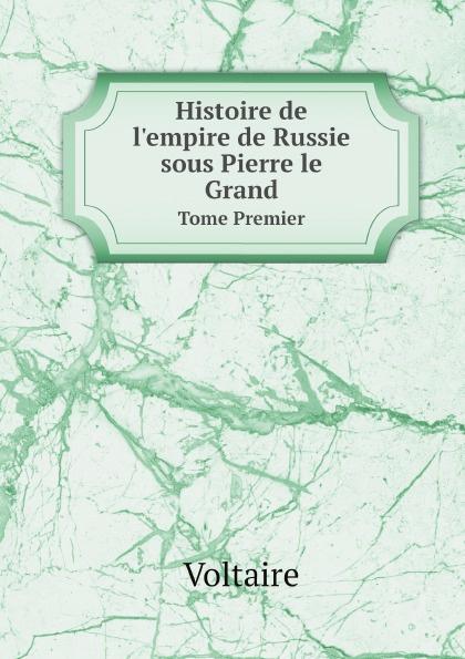 Voltaire Histoire de l'empire de Russie sous Pierre le Grand. Tome Premier