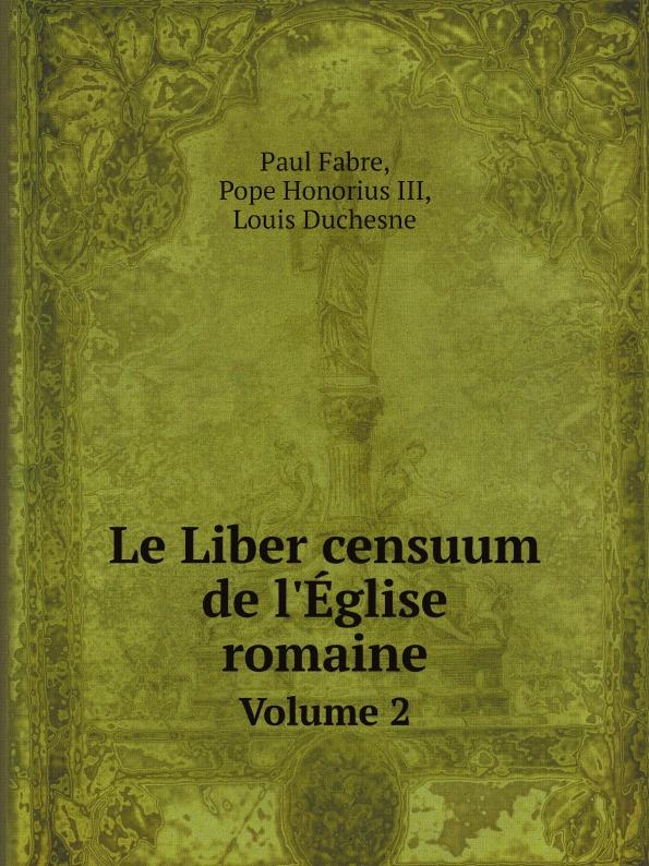 Paul Fabre, Pope Honorius III, Louis Duchesne Le Liber censuum de l'Eglise romaine. Volume 2
