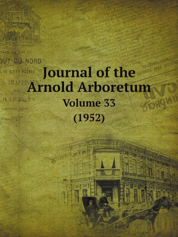 Arnold Arboretum Journal of the Arnold Arboretum. Volume 33 (1952) kummer frederic arnold the ivory snuff box