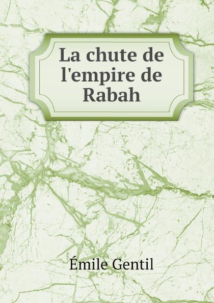 Émile Gentil La chute de l'empire de Rabah
