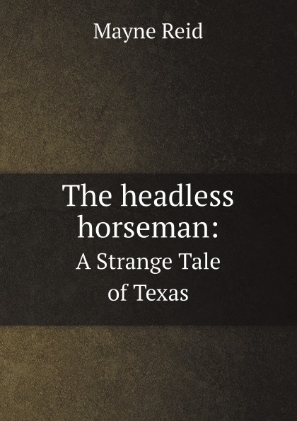 Mayne Reid The headless horseman:. A Strange Tale of Texas the headless horseman