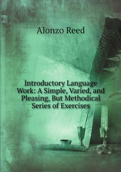 Alonzo Reed Introductory Language Work: A Simple, Varied, and Pleasing, But Methodical Series of Exercises