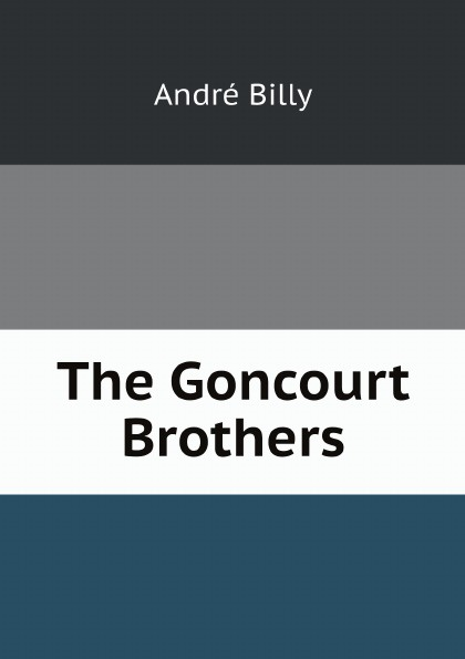 André Billy The Goncourt Brothers