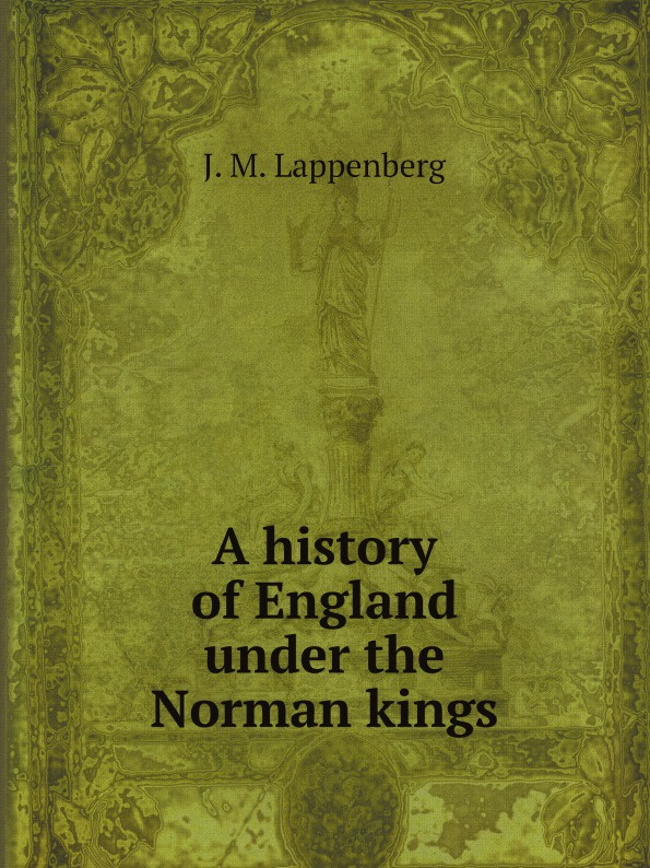 J. M. Lappenberg A history of England under the Norman kings отсутствует an epitome of the history of algiers