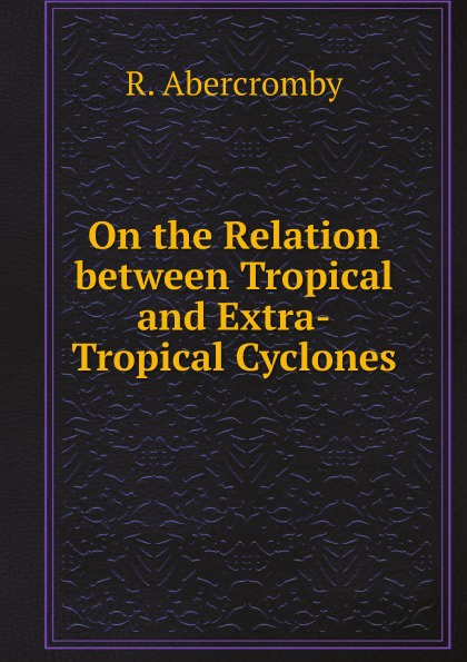 R. Abercromby On the Relation between Tropical and Extra-Tropical Cyclones moyou london tropical 04