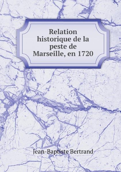 Jean-Baptiste Bertrand Relation historique de la peste de Marseille, en 1720 djadja et dinaz marseille