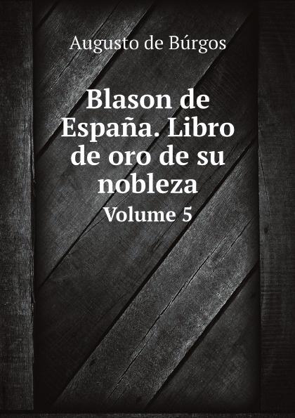 Augusto de Búrgos Blason de Espana. Libro de oro de su nobleza. Volume 5 espana general penitenciaria de españa isbn 9785392044740