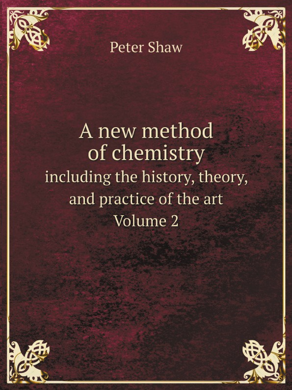 Peter Shaw A new method of chemistry. including the history, theory, and practice of the art. Volume 2 r sugirtharajah s exploring postcolonial biblical criticism history method practice