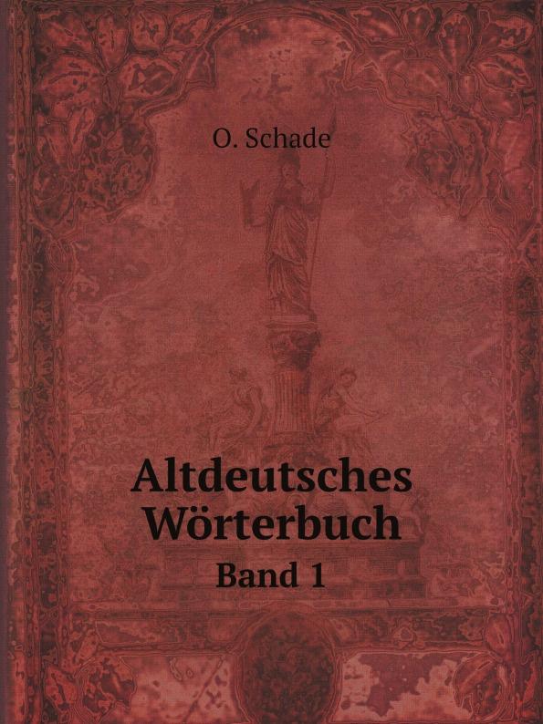 O. Schade Altdeutsches Worterbuch. Band 1 oskar schade altdeutsches worterbuch erster band
