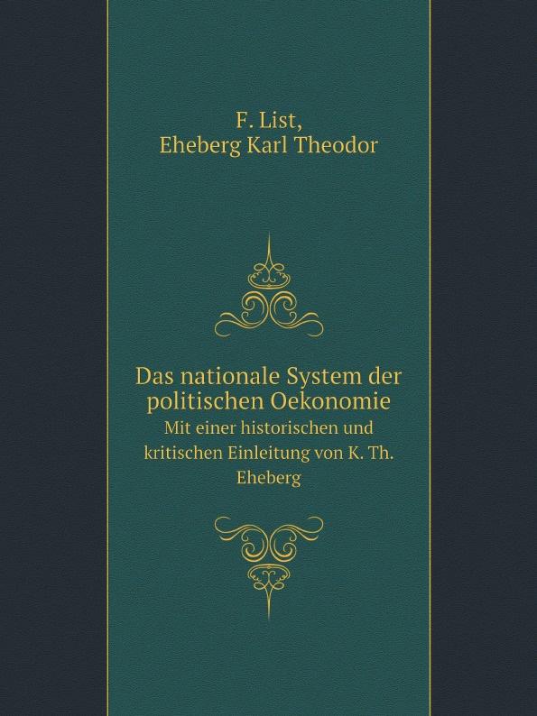 F. List, Eheberg Karl Theodor Das nationale System der politischen Oekonomie. Mit einer historischen und kritischen Einleitung von K. Th. Eheberg