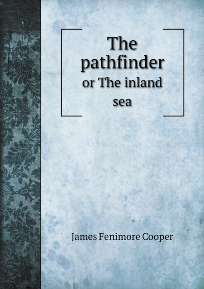 James Fenimore Cooper The pathfinder. or The inland sea j f cooper the pathfinder or the inland sea