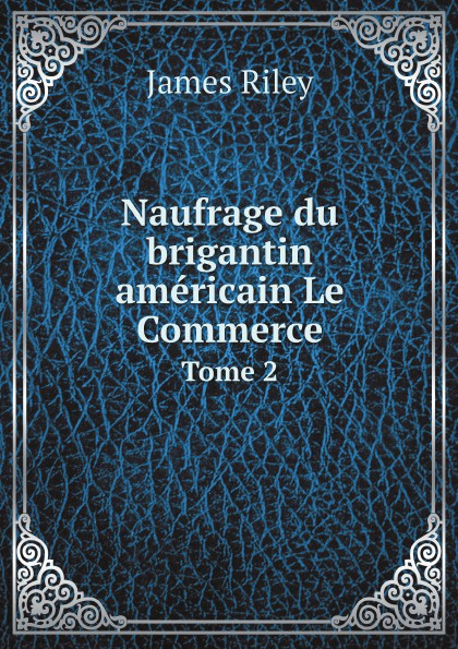 James Riley Naufrage du brigantin americain Le Commerce. Tome 2 цена