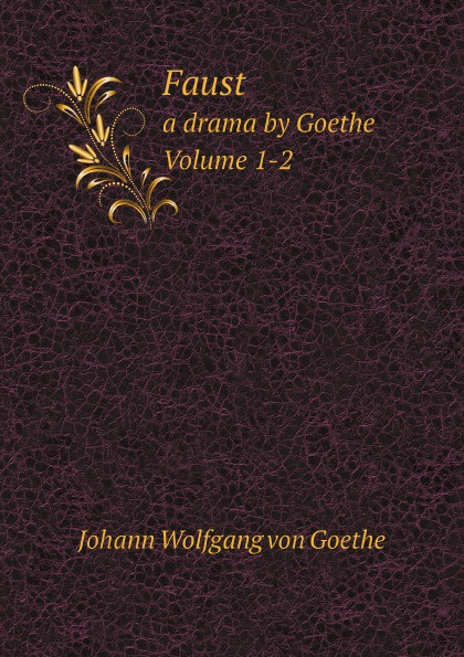 Johann Wolfgang von Goethe Faust. a drama by Goethe. Volume 1-2