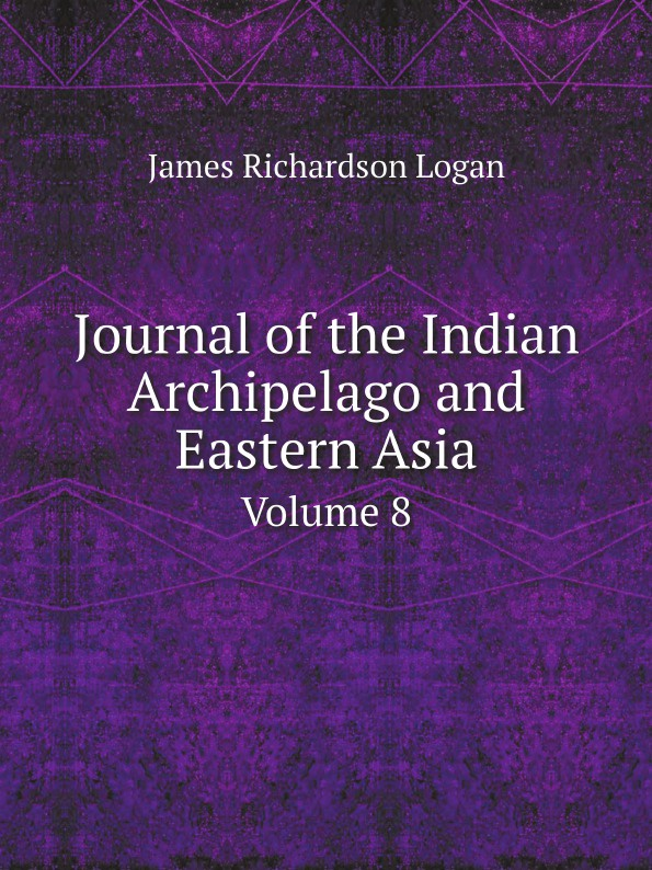 James Richardson Logan Journal of the Indian Archipelago and Eastern Asia. Volume 8