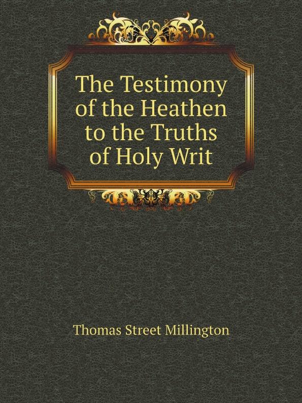 Thomas Street Millington The Testimony of the Heathen to the Truths of Holy Writ цена