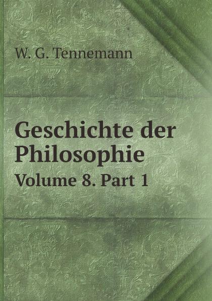 Wilhelm Gottlieb Tennemann Geschichte der Philosophie. Volume 8. Part 1 цена и фото