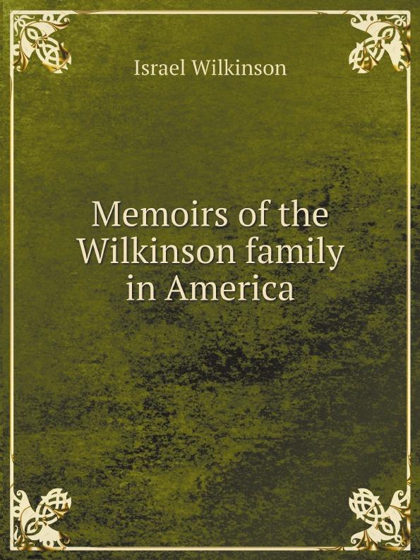 Israel Wilkinson Memoirs of the Wilkinson family in America lee wilkinson the secret mother