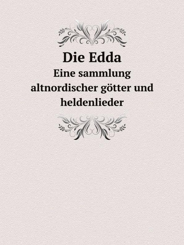 Edda Saemundar Die Edda. Eine sammlung altnordischer gotter- und heldenlieder frans berding de edda