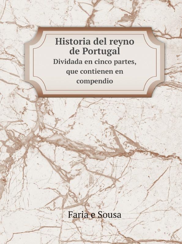 Faria e Sousa Historia del reyno de Portugal. Dividada en cinco partes, que contienen en compendio футболка с полной запечаткой женская printio время чая