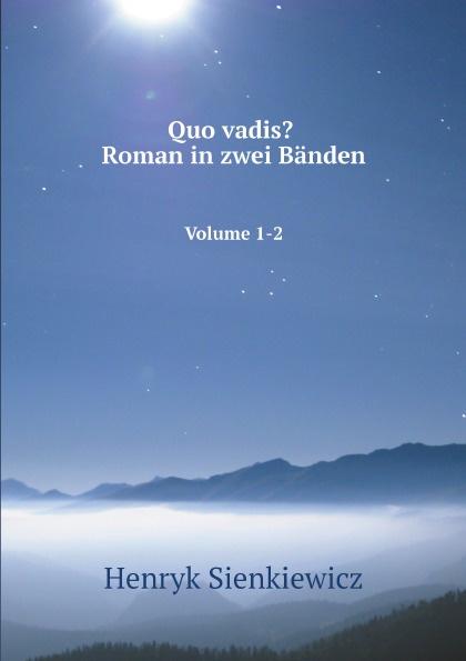 Sienkiewicz Henryk Quo vadis? Roman in zwei Banden. Volume 1-2 sienkiewicz henryk jeremiah curtin quo vadis