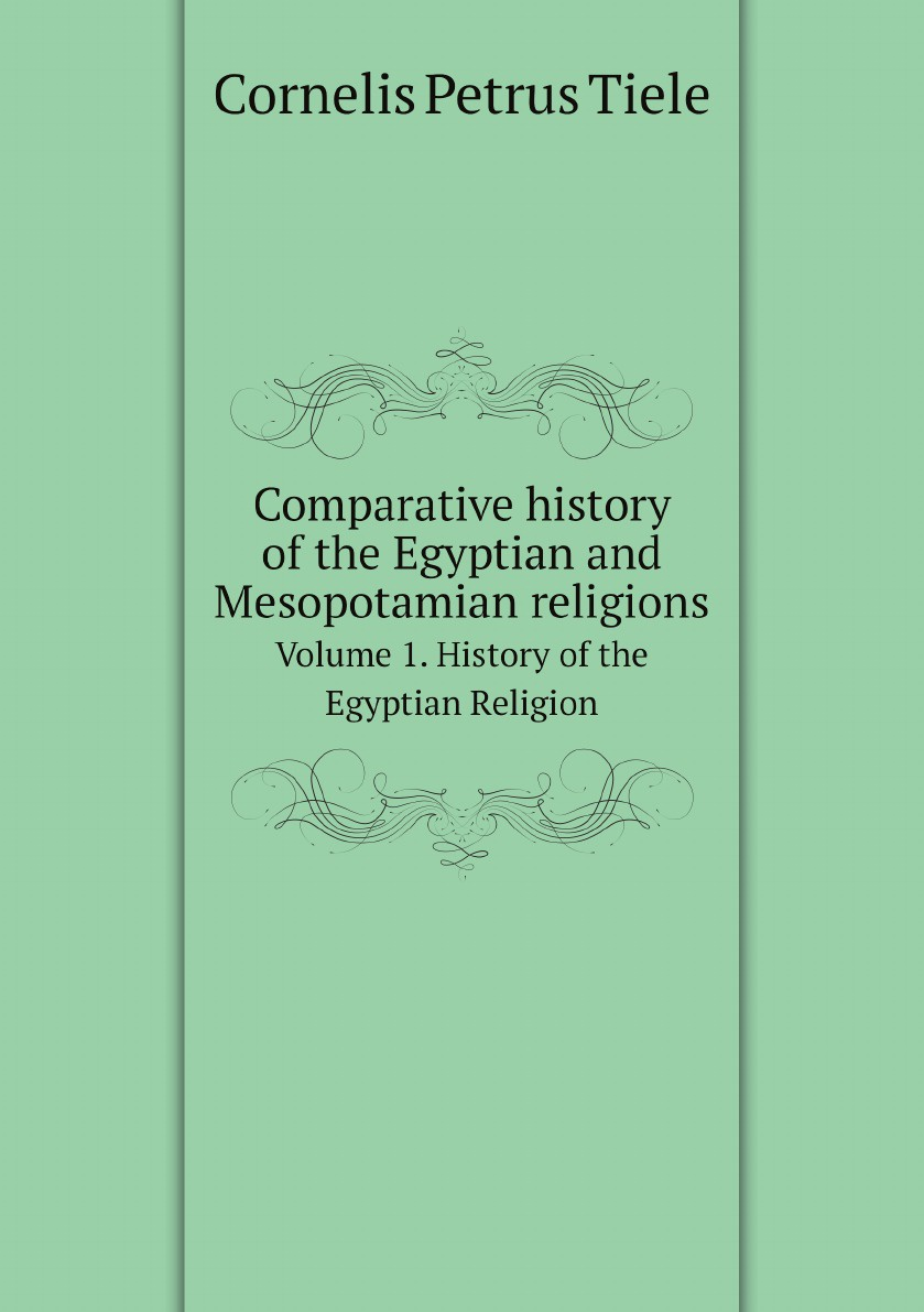 Cornelis Petrus Tiele Comparative history of the Egyptian and Mesopotamian religions. Volume 1. History of the Egyptian Religion the egyptian echo newspaper history