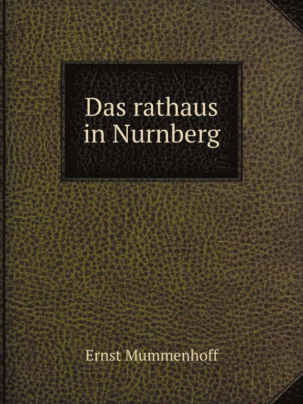 Ernst Mummenhoff Das rathaus in Nurnberg emil waldmann björn bedey das rathaus zu bremen