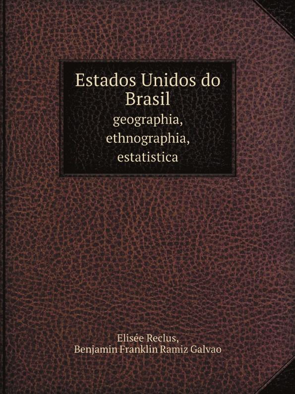 Elisée Reclus, Benjamin Franklin Ramiz Galvao Estados Unidos do Brasil. geographia, ethnographia, estatistica galvao