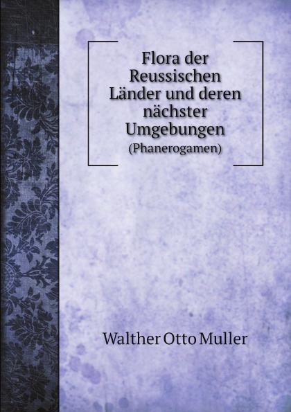 Walther Otto Muller Flora der Reussischen Lander und deren nachster Umgebungen. (Phanerogamen) arthur sass die phanerogamen flora oesels und der benachbarten eilande
