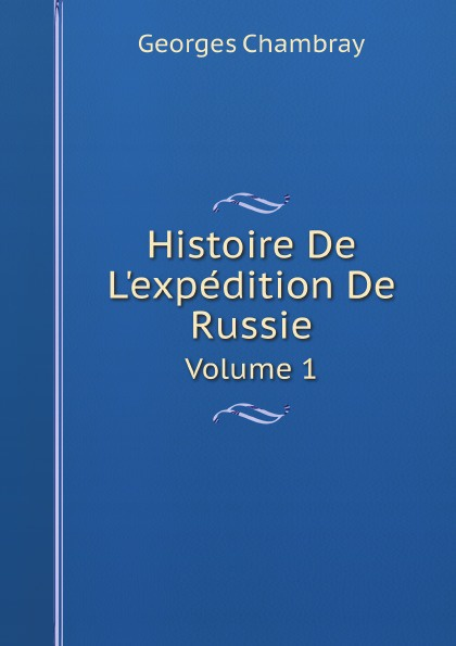 Georges Chambray Histoire De L'expedition de Russie. Volume 1
