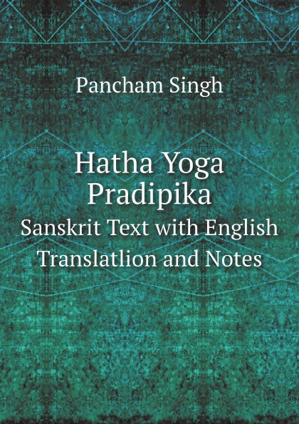 Pancham Singh Hatha Yoga Pradipika. Sanskrit Text with English Translatlion and Notes фитнес блоки hatha ht ygz yoga eva