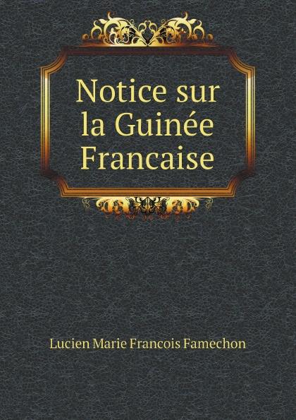 Lucien Marie Francois Famechon Notice sur la Guinee Francaise charles fortier departement de l eure a l exposition universelle de 1878