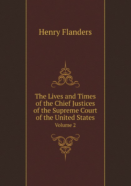 Henry Flanders The Lives and Times of the Chief Justices of the Supreme Court of the United States. Volume 2 henry flanders the lives and times of the chief justices of the supreme court of the united states volume 2