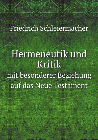 цена Friedrich Schleiermacher Hermeneutik und Kritik mit besonderer Beziehung auf das Neue Testament