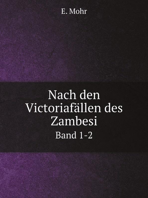E. Mohr Nach den Victoriafallen des Zambesi. Band 1-2