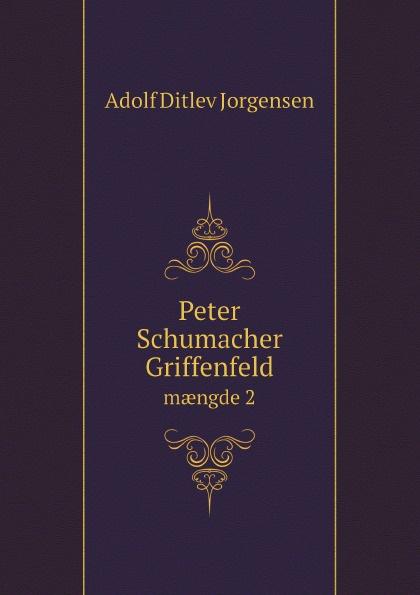 Adolf Ditlev Jorgensen Peter Schumacher Griffenfeld. mængde 2 adolf ditlev jorgensen historiske afhandlinger