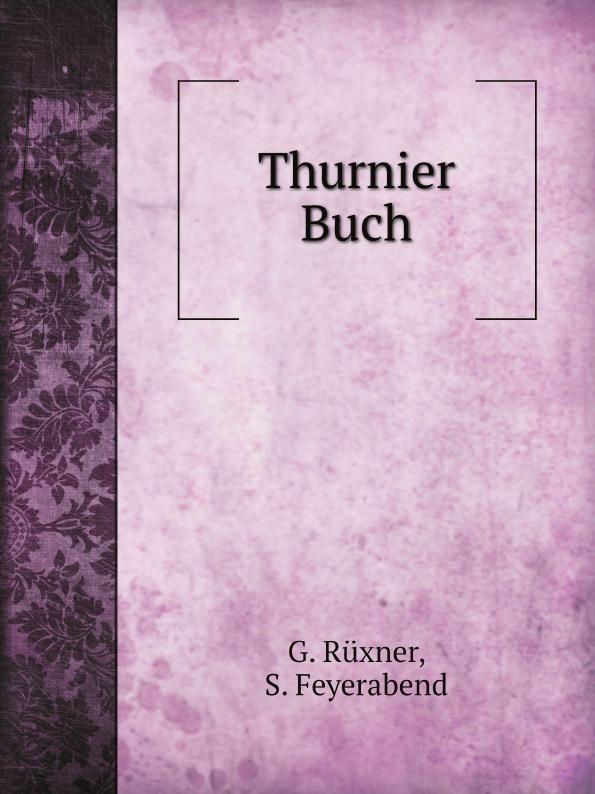 G. Rüxner, S. Feyerabend Thurnier Buch euclid geometriae theoricae et practicae oder von dem feldmassen 14 bucher inn welchen die fundament euclidis vnd derselbigen gebrauch im abmassen vnd gwichtruhten begriffen a german edition