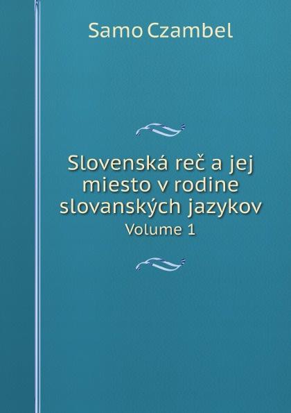 Samo Czambel Slovenska rec a jej miesto v rodine slovanskych jazykov. Volume 1 nechaev a v osnovy korrozii metallov