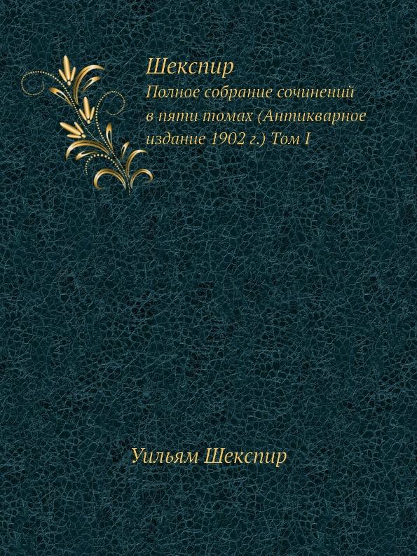 В. Шекспир Шекспир. Том I. Полное собрание сочинений в пяти томах (Антикварное издание 1902 г.)