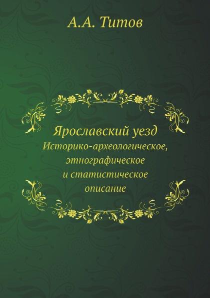 Ярославский уезд. Историко-археологическое, этнографическое и статистическое описание