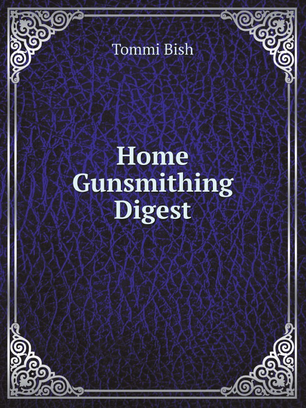 Tommi Bish Home Gunsmithing Digest tommi