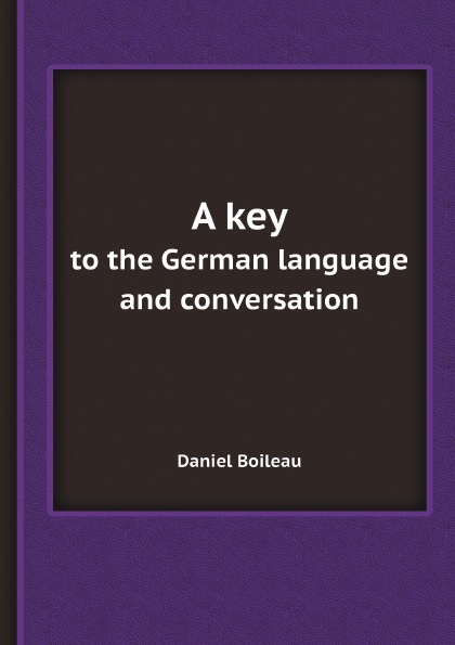Daniel Boileau A key to the German language and conversation hermann lange the germans at home a practical introduction to german conversation with an appendix containing the essentials of german grammar page 8