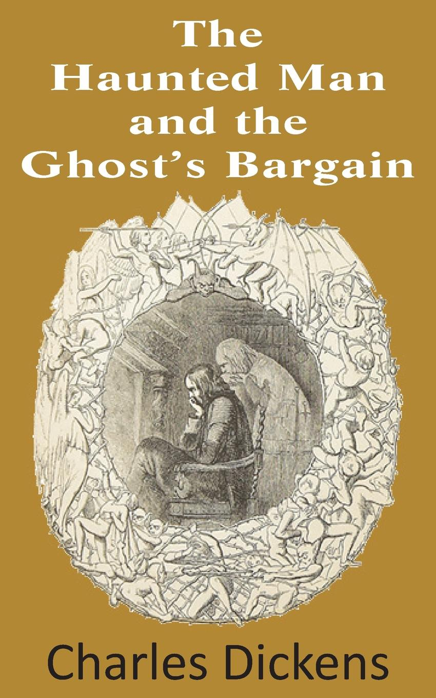 Чарльз Диккенс The Haunted Man and the Ghost's Bargain dickens c the haunted man and the ghost s bargain