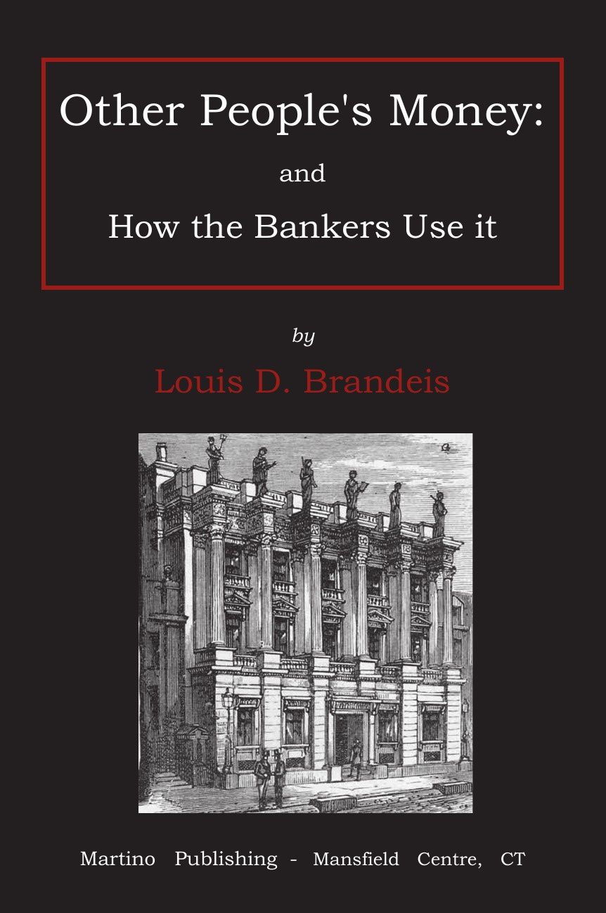 Dembitz Louis Brandeis Other people's money. and how the bankers use it энди дериз the bad bankers andi deris and the bad bankers million dollar haircuts on ten cent heads 2 cd