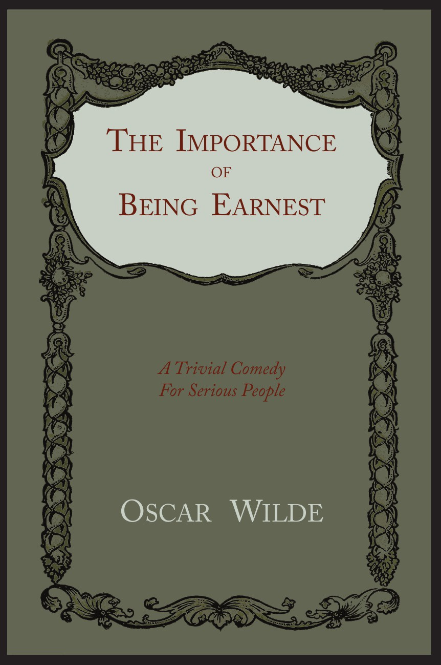 Oscar Wilde The Importance of Being Earnest. A Trivial Comedy for Serious People oscar wilde the ballad of reading gaol a poetry