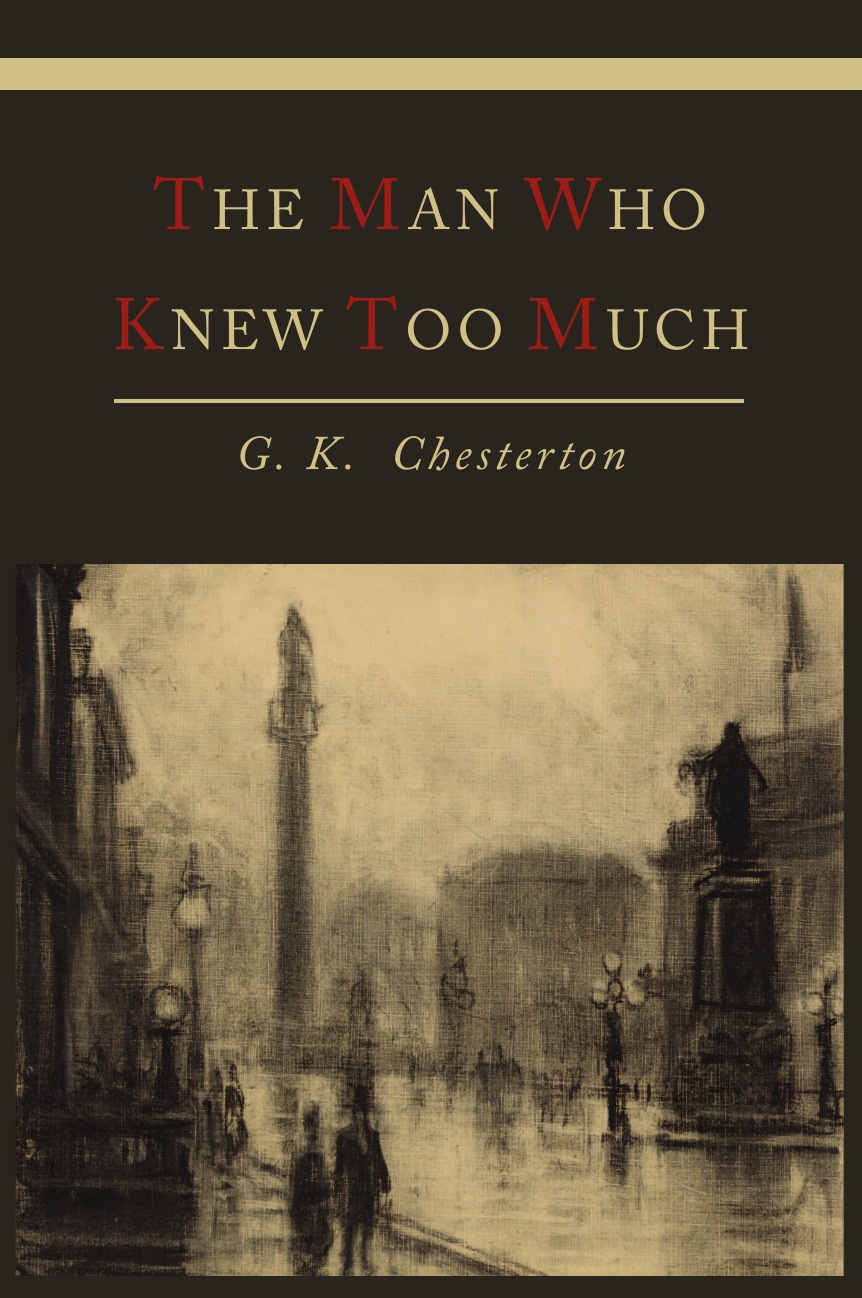 G. K. Chesterton The Man Who Knew Too Much g chesterton father brown stories