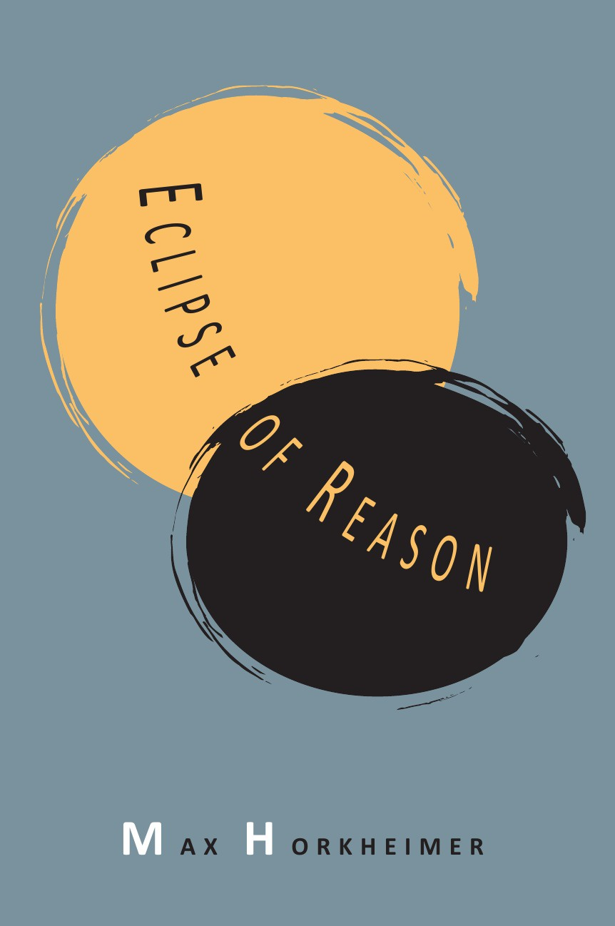 Max Horkheimer Eclipse of Reason david bakhurst the formation of reason