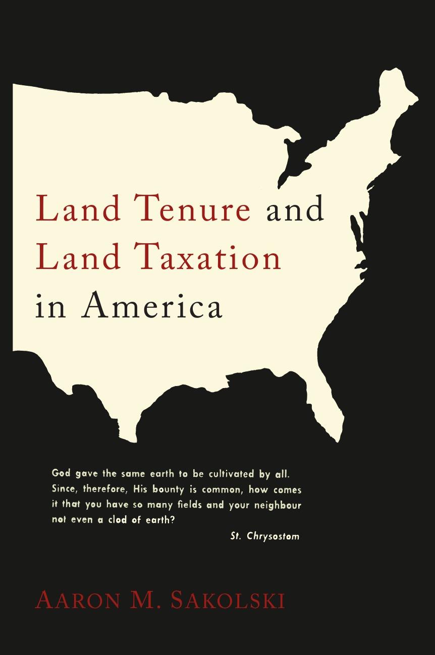 Aaron M. Sakolski Land Tenure and Land Taxation in America